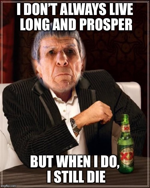To boldly go | I DON'T ALWAYS LIVE LONG AND PROSPER BUT WHEN I DO, I STILL DIE | image tagged in mr spock,star trek,the most interesting man in the world,funny memes | made w/ Imgflip meme maker