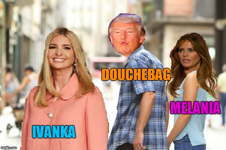 distracted dick | IVANKA MELANIA DOUCHEBAG | image tagged in donald trump approves,incest,president,ivanka,melania | made w/ Imgflip meme maker