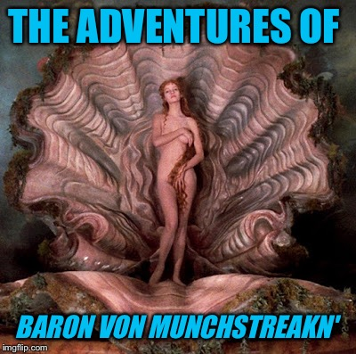 THE ADVENTURES OF BARON VON MUNCHSTREAKN' | made w/ Imgflip meme maker