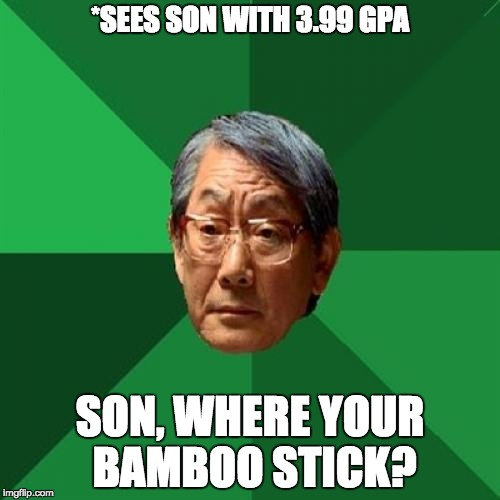 High Expectations Asian Father Meme | *SEES SON WITH 3.99 GPA SON, WHERE YOUR BAMBOO STICK? | image tagged in memes,high expectations asian father | made w/ Imgflip meme maker