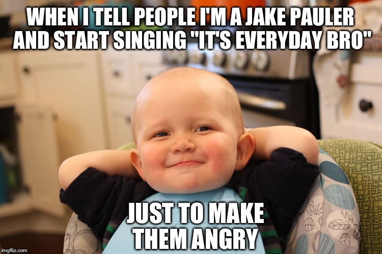 "Baby Boss Relaxed Smug Content | WHEN I TELL PEOPLE I'M A JAKE PAULER AND START SINGING ""IT'S EVERYDAY BRO"" JUST TO MAKE THEM ANGRY 