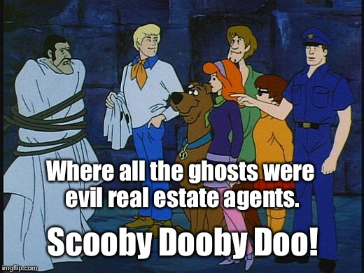 And the sleuths never tied that theme together as a starting point for the next mystery | Where all the ghosts were evil real estate agents. Scooby Dooby Doo! | image tagged in memes,scooby doo,ghosts,real estate agents,bad guys,mysteries | made w/ Imgflip meme maker