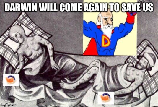 Darwin's second coming | DARWIN WILL COME AGAIN TO SAVE US | image tagged in charles darwin,tide pods,natural selection,society,survival | made w/ Imgflip meme maker