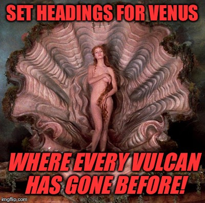 SET HEADINGS FOR VENUS WHERE EVERY VULCAN HAS GONE BEFORE! | made w/ Imgflip meme maker