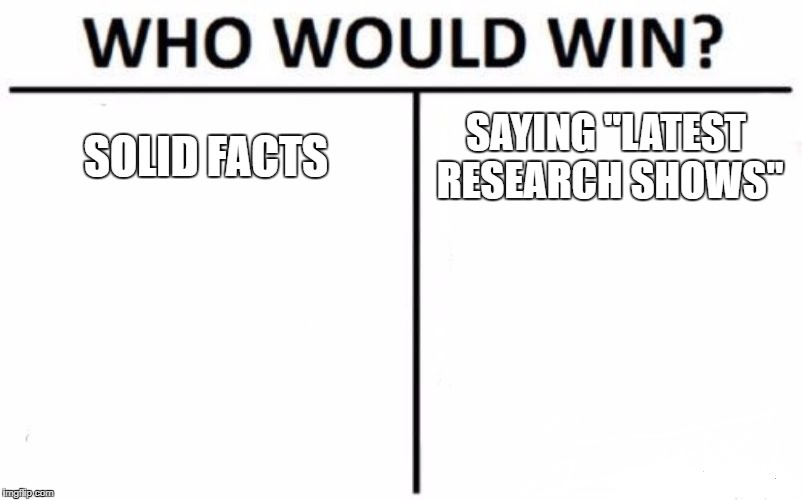 "Who Would Win? Meme | SOLID FACTS SAYING ""LATEST RESEARCH SHOWS"" 