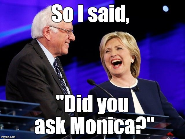 "So I said, ""Did you ask Monica?"" 