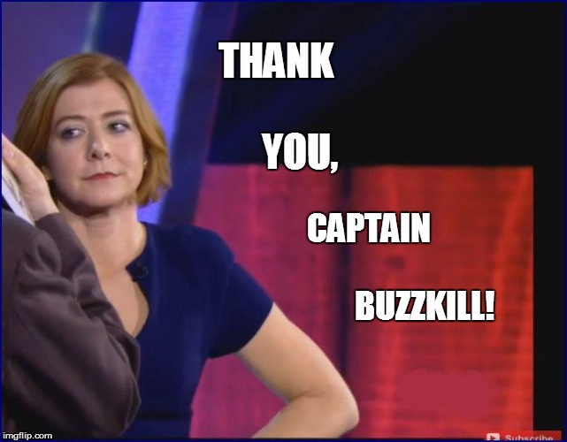 THANK               YOU, CAPTAIN                                   BUZZKILL! | made w/ Imgflip meme maker