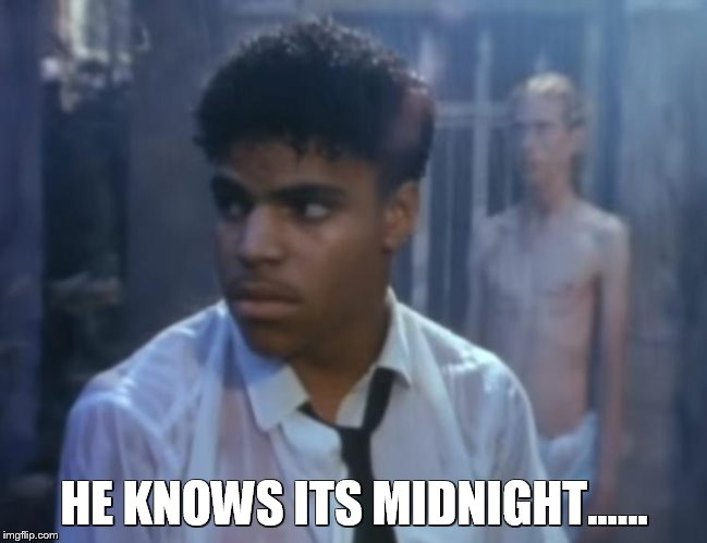 HE KNOWS ITS MIDNIGHT...... | made w/ Imgflip meme maker