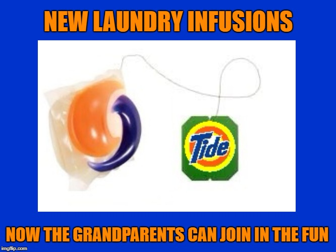 The final wave! | NEW LAUNDRY INFUSIONS NOW THE GRANDPARENTS CAN JOIN IN THE FUN | image tagged in tide pod challenge,tide pods | made w/ Imgflip meme maker