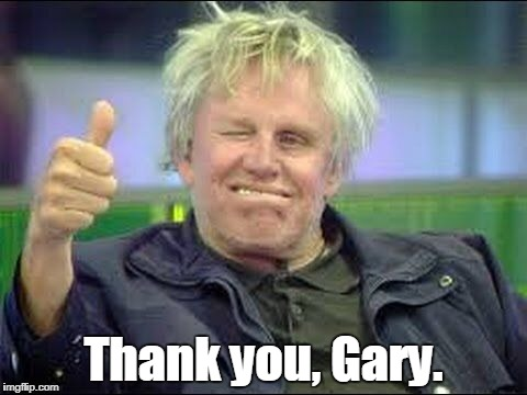Thank you, Gary. | made w/ Imgflip meme maker