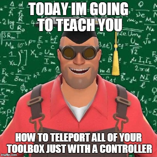 TODAY IM GOING TO TEACH YOU HOW TO TELEPORT ALL OF YOUR TOOLBOX JUST WITH A CONTROLLER | image tagged in explanation engineertf2 | made w/ Imgflip meme maker