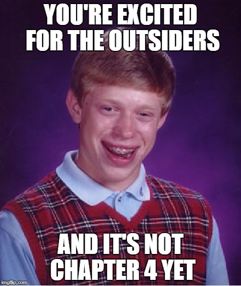 Bad Luck Brian Meme | YOU'RE EXCITED FOR THE OUTSIDERS AND IT'S NOT CHAPTER 4 YET | image tagged in memes,bad luck brian | made w/ Imgflip meme maker
