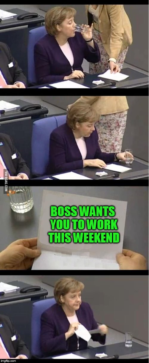 From the land of rarely used templates | BOSS WANTS YOU TO WORK THIS WEEKEND | image tagged in bad news | made w/ Imgflip meme maker