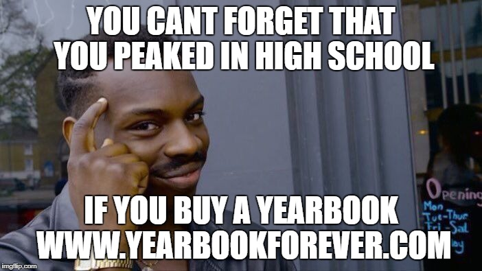 Roll Safe Think About It Meme | YOU CANT FORGET THAT YOU PEAKED IN HIGH SCHOOL IF YOU BUY A YEARBOOK WWW.YEARBOOKFOREVER.COM | image tagged in memes,roll safe think about it | made w/ Imgflip meme maker