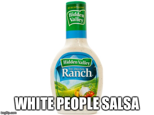 WHITE PEOPLE SALSA | image tagged in ranch dressing | made w/ Imgflip meme maker