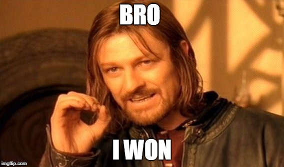 One Does Not Simply Meme | BRO I WON | image tagged in memes,one does not simply | made w/ Imgflip meme maker