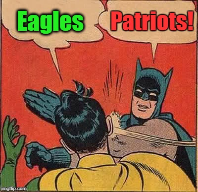 Batman Slapping Robin Meme | Eagles Patriots! | image tagged in memes,batman slapping robin | made w/ Imgflip meme maker