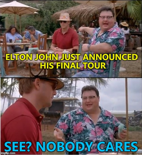 """Elton - sounds like an exit on the motorway..."" - Eric Morecambe 