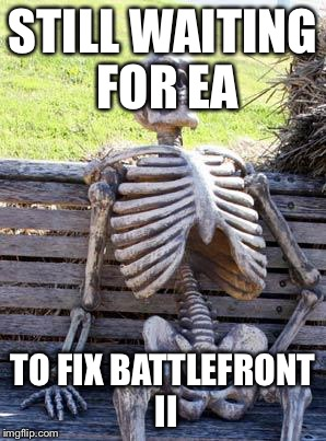 Waiting Skeleton Meme | STILL WAITING FOR EA TO FIX BATTLEFRONT II | image tagged in memes,waiting skeleton | made w/ Imgflip meme maker