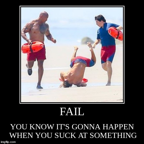 FAIL | YOU KNOW IT'S GONNA HAPPEN WHEN YOU SUCK AT SOMETHING | image tagged in funny,demotivationals | made w/ Imgflip demotivational maker