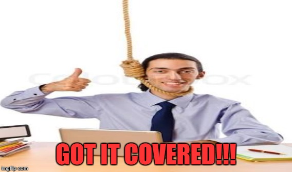 GOT IT COVERED!!! | made w/ Imgflip meme maker