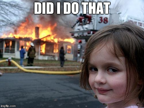 Disaster Girl Meme | DID I DO THAT | image tagged in memes,disaster girl | made w/ Imgflip meme maker