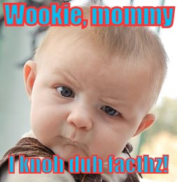 Skeptical Baby Meme | Wookie, mommy I knoh duh facthz! | image tagged in memes,skeptical baby | made w/ Imgflip meme maker