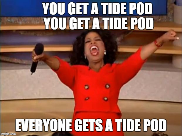 Oprah You Get A Meme | YOU GET A TIDE POD       YOU GET A TIDE POD EVERYONE GETS A TIDE POD | image tagged in memes,oprah you get a | made w/ Imgflip meme maker