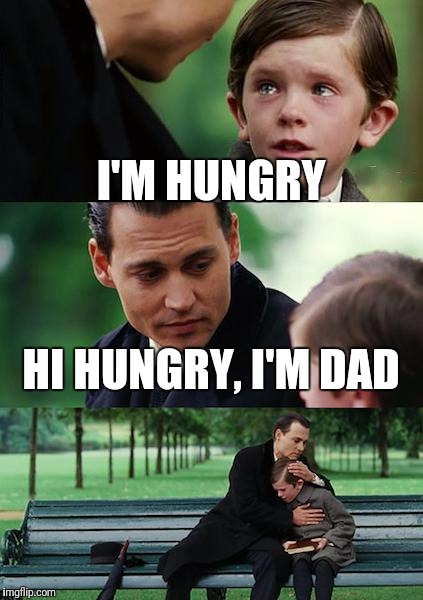 Dad's joke | I'M HUNGRY HI HUNGRY, I'M DAD | image tagged in memes,finding neverland | made w/ Imgflip meme maker