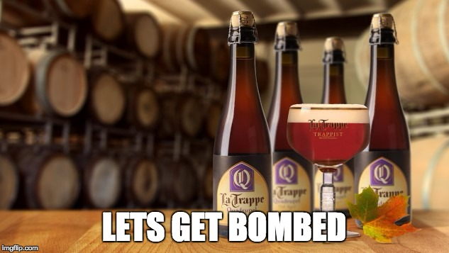 LETS GET BOMBED | image tagged in beer | made w/ Imgflip meme maker