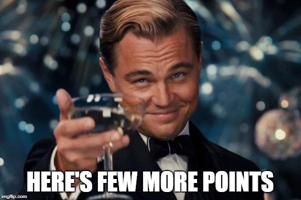Leonardo Dicaprio Cheers Meme | HERE'S FEW MORE POINTS | image tagged in memes,leonardo dicaprio cheers | made w/ Imgflip meme maker