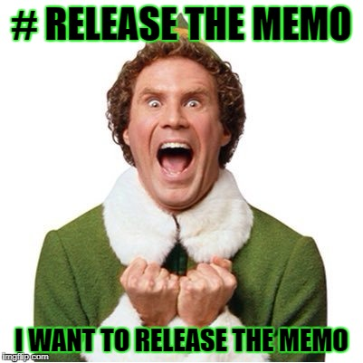 If Buddy the Elf worked for the DOJ | # RELEASE THE MEMO I WANT TO RELEASE THE MEMO | image tagged in elf,memes,donald trump approves,election 2016 aftermath,memo,liberal vs conservative | made w/ Imgflip meme maker