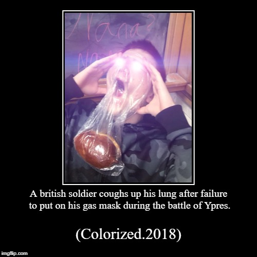 A british soldier coughs up his lung after failure to put on his gas mask during the battle of Ypres. | (Colorized.2018) | image tagged in funny,ww2,colorized,ww1,world war ii | made w/ Imgflip demotivational maker