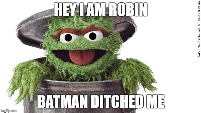 Robin | HEY I AM ROBIN BATMAN DITCHED ME | image tagged in robin | made w/ Imgflip meme maker