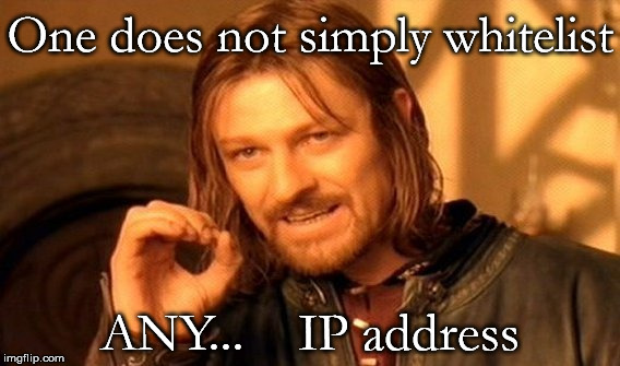One does not simply whitelist ANY IP address | One does not simply whitelist ANY...    IP address | image tagged in memes,one does not simply | made w/ Imgflip meme maker