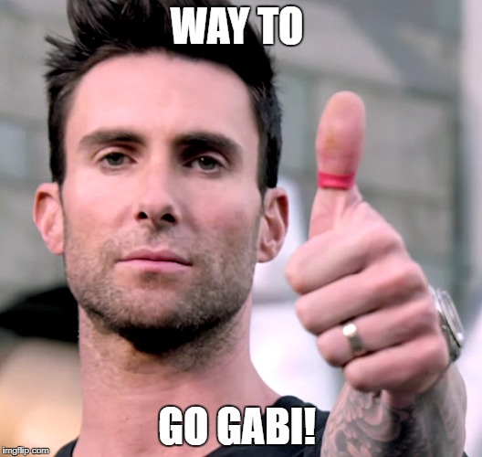 WAY TO GO GABI! | image tagged in adam levine thumbs up | made w/ Imgflip meme maker