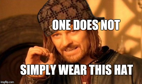 It is not simply done.. | ONE DOES NOT SIMPLY WEAR THIS HAT | image tagged in memes,one does not simply,scumbag | made w/ Imgflip meme maker