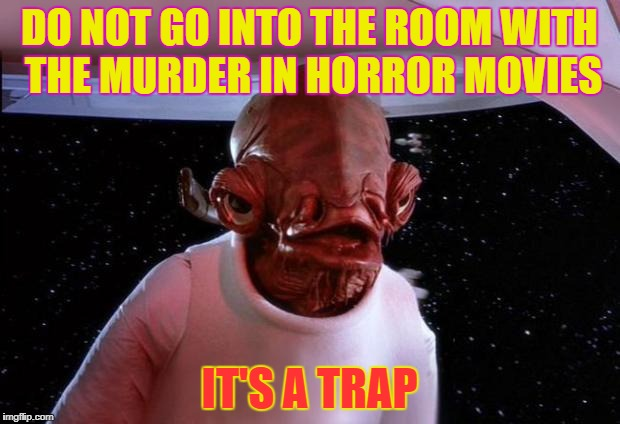 mondays its a trap | DO NOT GO INTO THE ROOM WITH THE MURDER IN HORROR MOVIES IT'S A TRAP | image tagged in mondays its a trap | made w/ Imgflip meme maker