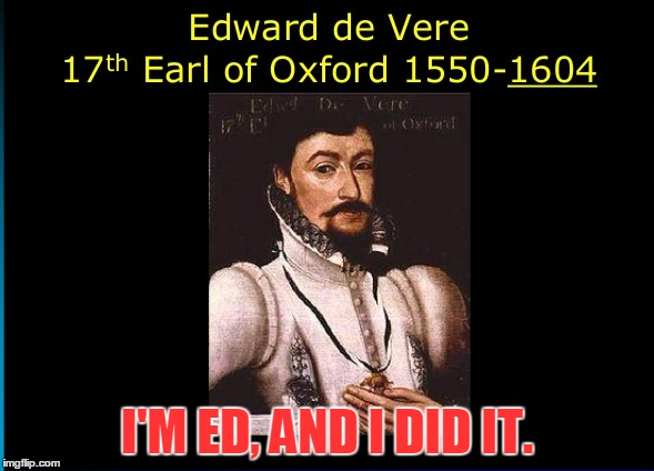 Shakespeare authorship debate  | I'M ED, AND I DID IT. | image tagged in edward devere,william shakespeare,authorship debate | made w/ Imgflip meme maker