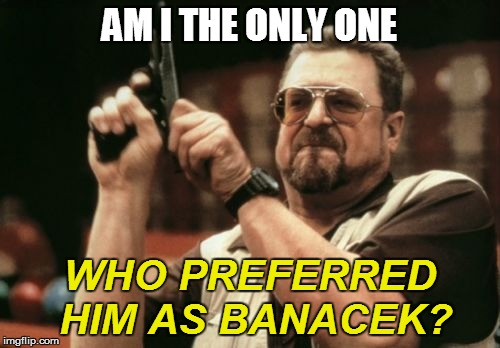 Am I The Only One Around Here Meme | AM I THE ONLY ONE WHO PREFERRED HIM AS BANACEK? | image tagged in memes,am i the only one around here | made w/ Imgflip meme maker