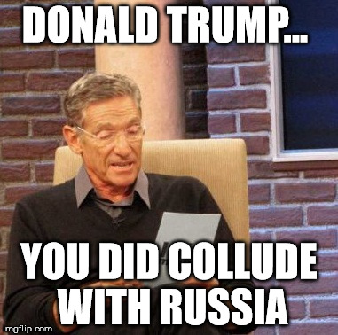 Maury Lie Detector Meme | DONALD TRUMP... YOU DID COLLUDE WITH RUSSIA | image tagged in memes,maury lie detector,donald trump,trump russia collusion | made w/ Imgflip meme maker
