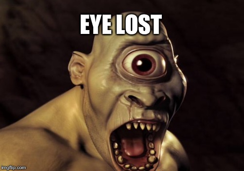 EYE LOST | made w/ Imgflip meme maker