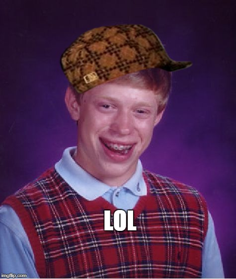 Bad Luck Brian Meme | LOL | image tagged in memes,bad luck brian,scumbag | made w/ Imgflip meme maker