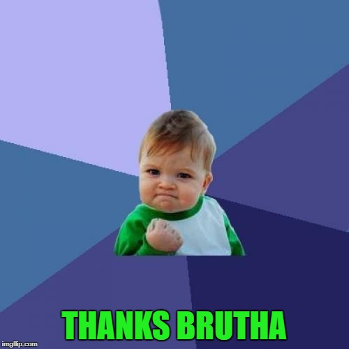 Success Kid Meme | THANKS BRUTHA | image tagged in memes,success kid | made w/ Imgflip meme maker