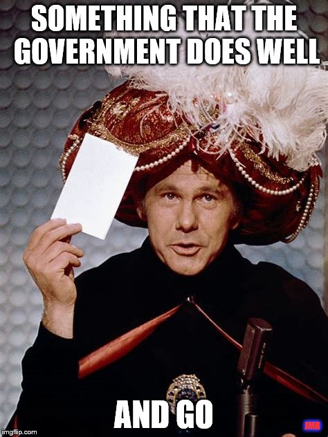 Well...lets see | SOMETHING THAT THE GOVERNMENT DOES WELL AND GO JMR | image tagged in johnny carson,government,good job | made w/ Imgflip meme maker