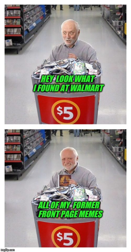 Hiding the pain at Walmart | HEY  LOOK WHAT I FOUND AT WALMART ALL OF MY  FORMER  FRONT PAGE MEMES | image tagged in walmart,hide the pain harold,front page | made w/ Imgflip meme maker