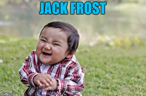 Evil Toddler Meme | JACK FROST | image tagged in memes,evil toddler | made w/ Imgflip meme maker