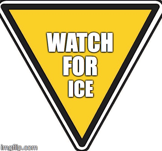 WATCH FOR ICE | image tagged in immigration | made w/ Imgflip meme maker