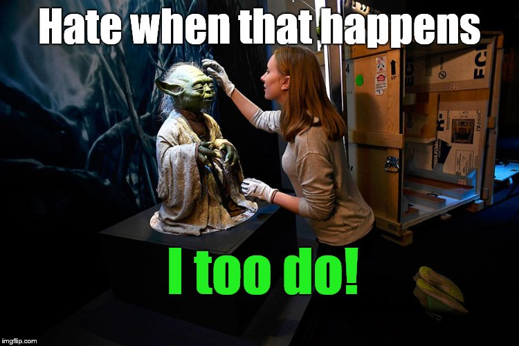 Yoda hitting on museum babe | Hate when that happens I too do! | image tagged in yoda hitting on museum babe | made w/ Imgflip meme maker