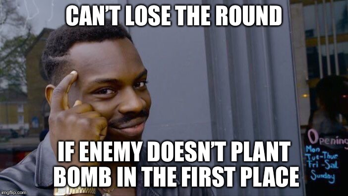 Roll Safe Think About It Meme | CAN'T LOSE THE ROUND IF ENEMY DOESN'T PLANT BOMB IN THE FIRST PLACE | image tagged in memes,roll safe think about it | made w/ Imgflip meme maker